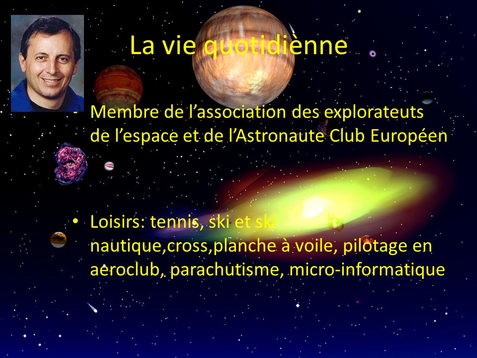La vie quotidiènne Membre de l'association des explorateuts de l'espace et de l'Astronaute Club Européen.