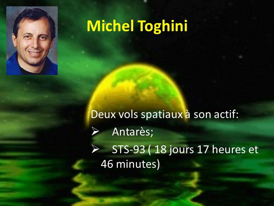 Michel Toghini Deux vols spatiaux à son actif: Antarès;