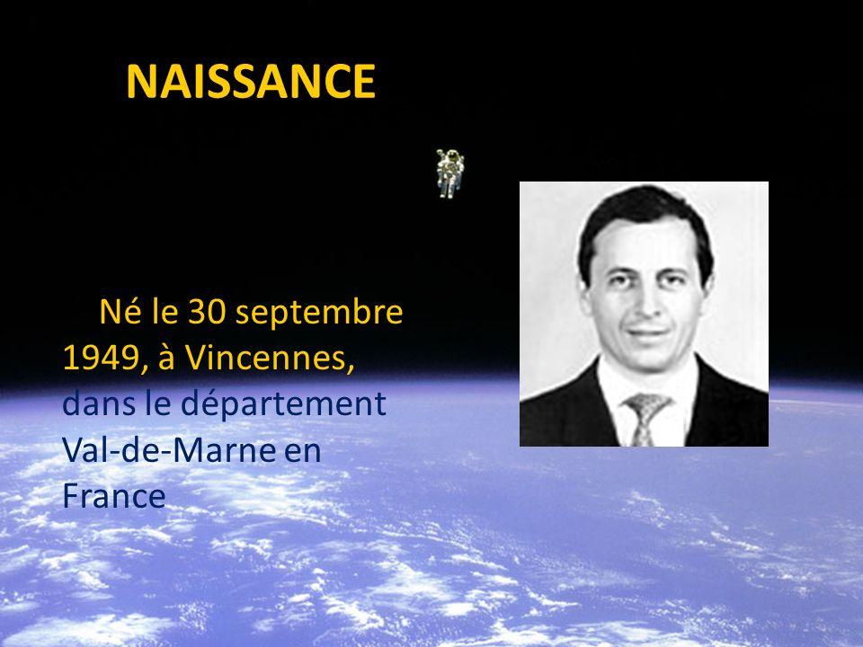 NAISSANCE Né le 30 septembre 1949, à Vincennes, dans le département Val-de-Marne en France