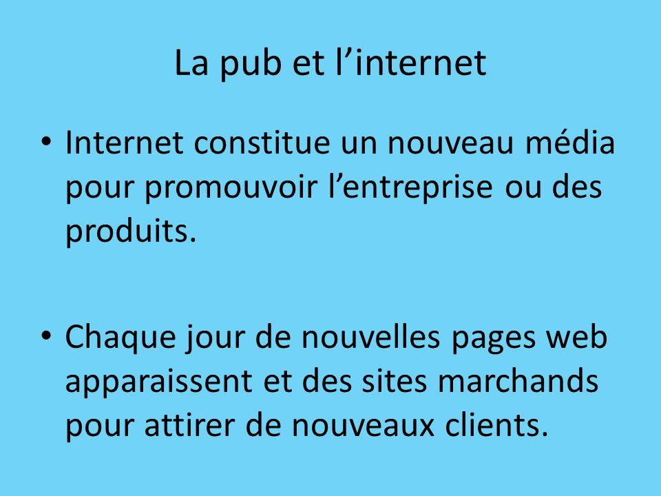 La pub et l'internet Internet constitue un nouveau média pour promouvoir l'entreprise ou des produits.