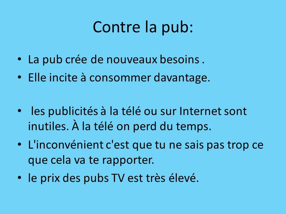 Contre la pub: La pub crée de nouveaux besoins .