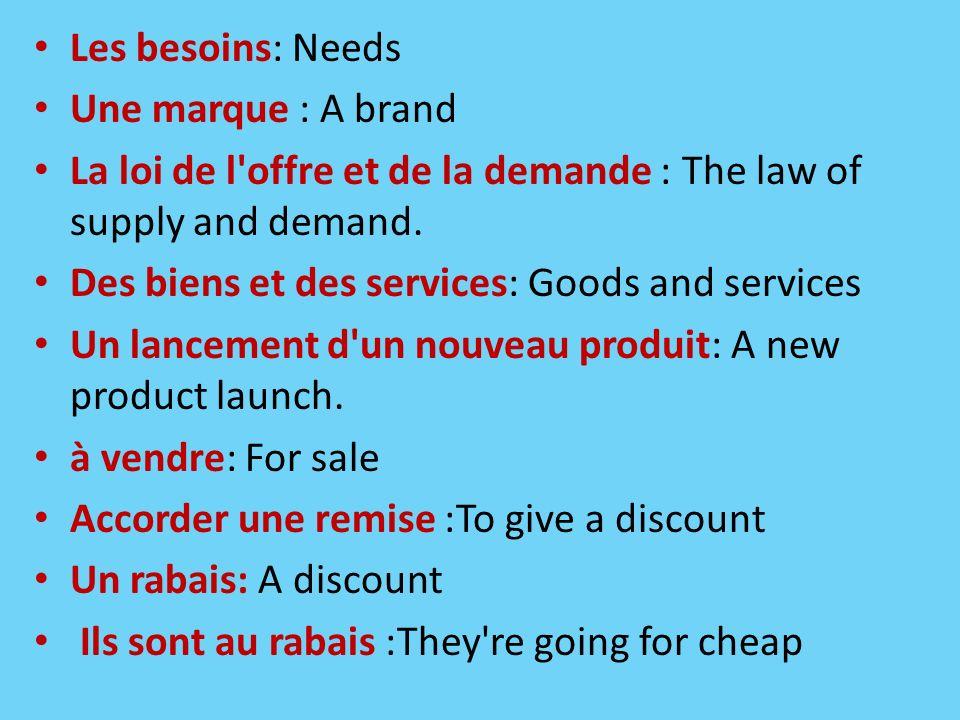 Les besoins: Needs Une marque : A brand. La loi de l offre et de la demande : The law of supply and demand.