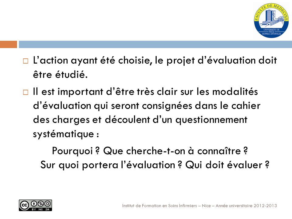 L'action ayant été choisie, le projet d'évaluation doit être étudié.