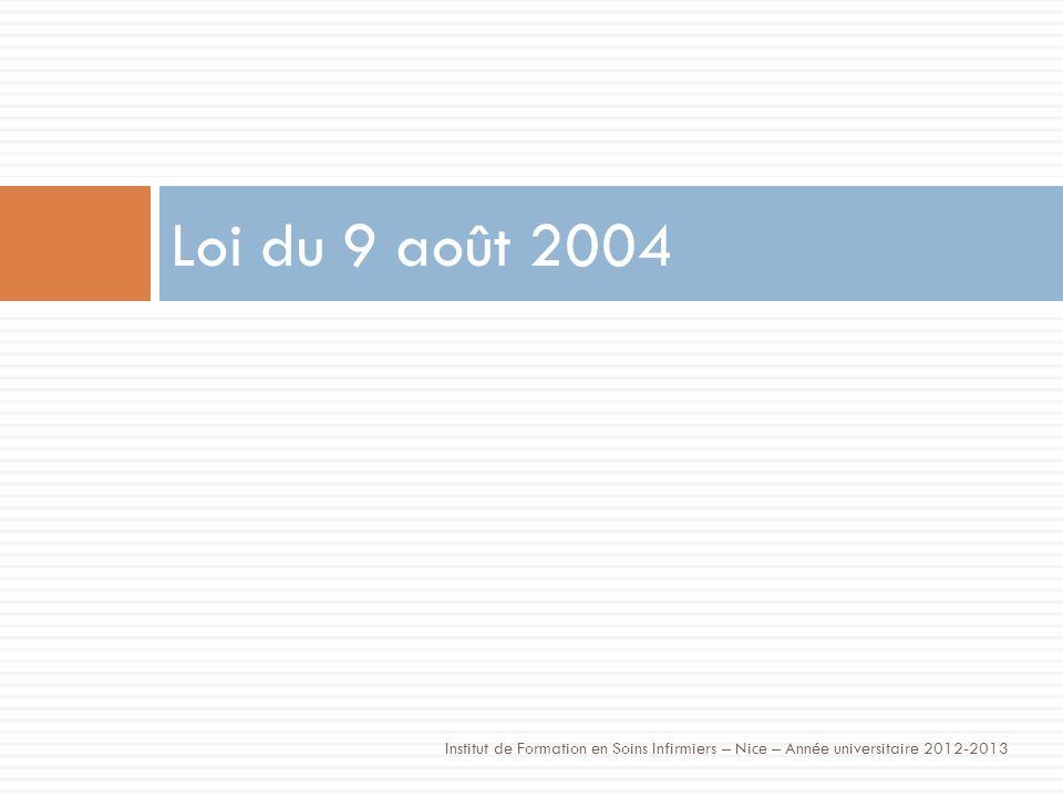 Loi du 9 août 2004 Institut de Formation en Soins Infirmiers – Nice – Année universitaire 2012-2013
