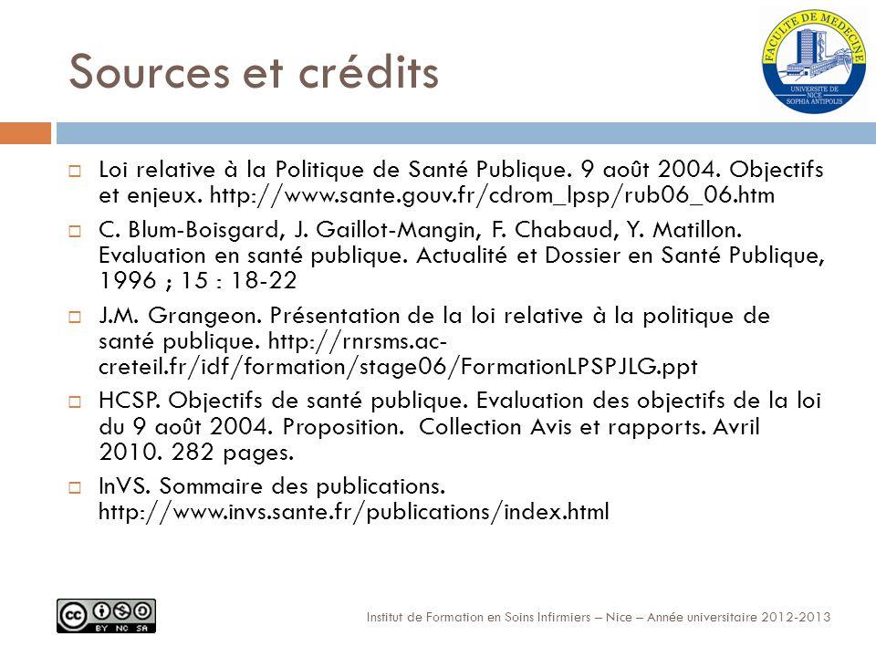 Sources et crédits Loi relative à la Politique de Santé Publique. 9 août 2004. Objectifs et enjeux. http://www.sante.gouv.fr/cdrom_lpsp/rub06_06.htm.