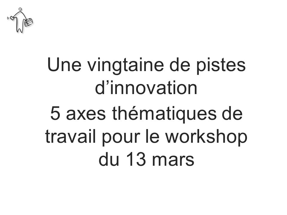 Une vingtaine de pistes d'innovation