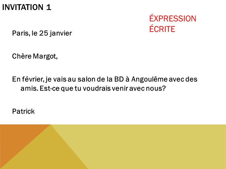 Invitation 1 ÉXPRESSION ÉCRITE Paris, le 25 janvier Chère Margot,