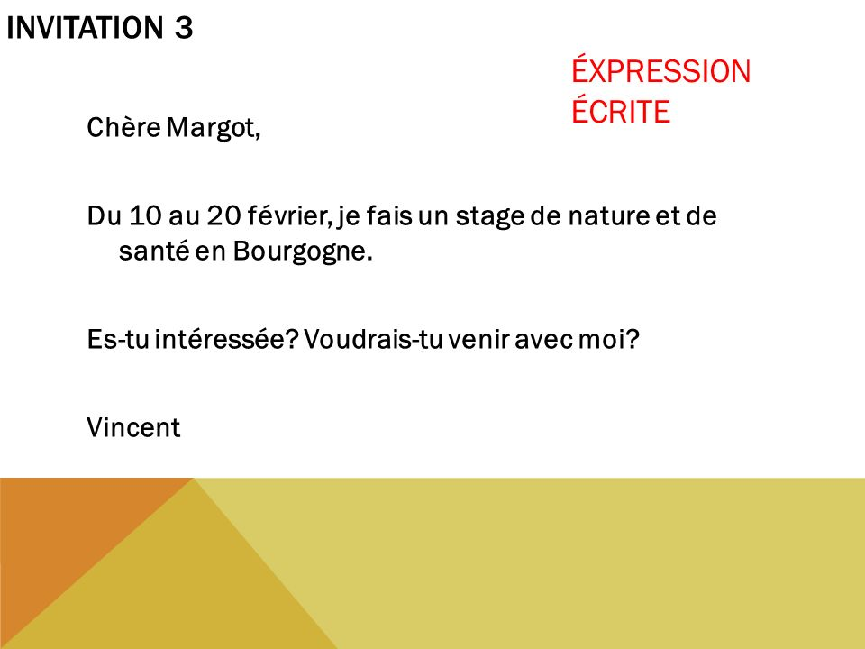 Invitation 3 ÉXPRESSION ÉCRITE Chère Margot,
