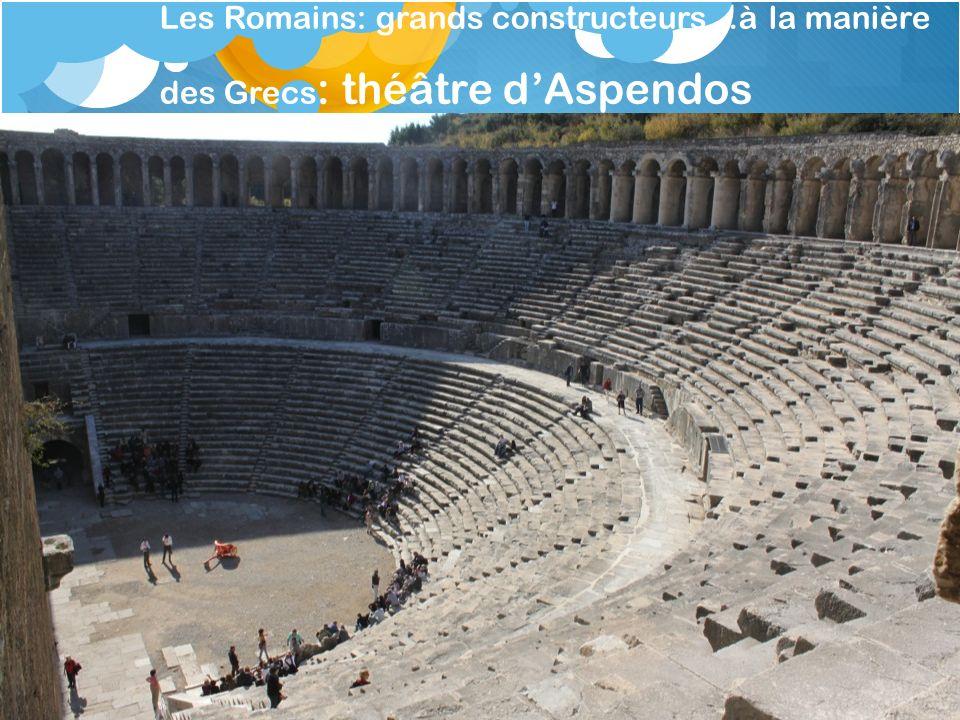 Les Romains: grands constructeurs…à la manière des Grecs: théâtre d'Aspendos