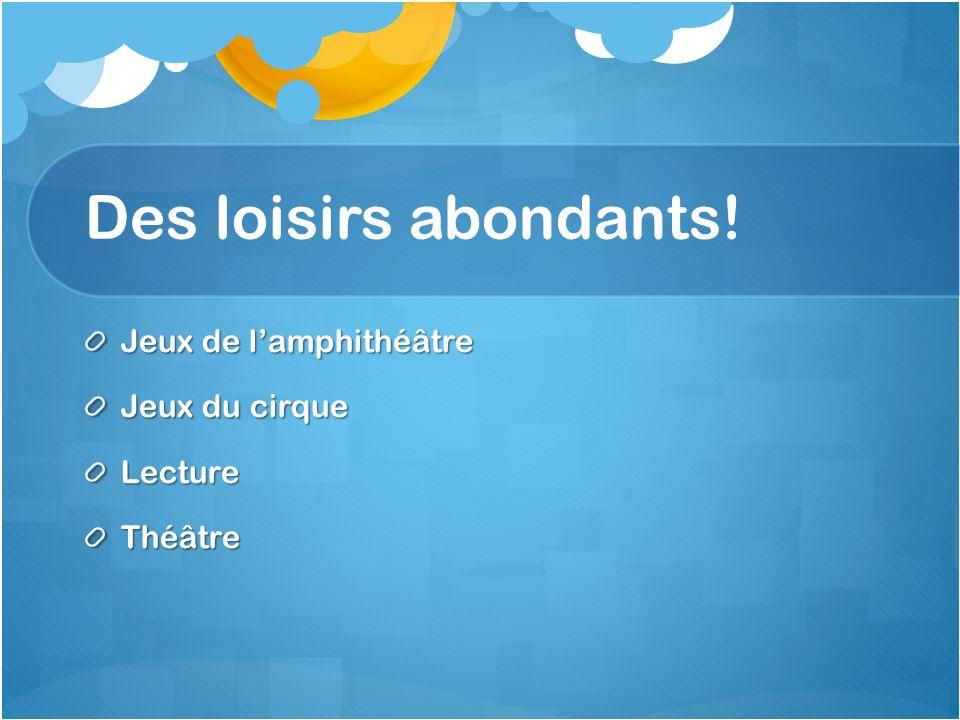 Des loisirs abondants! Jeux de l'amphithéâtre Jeux du cirque Lecture