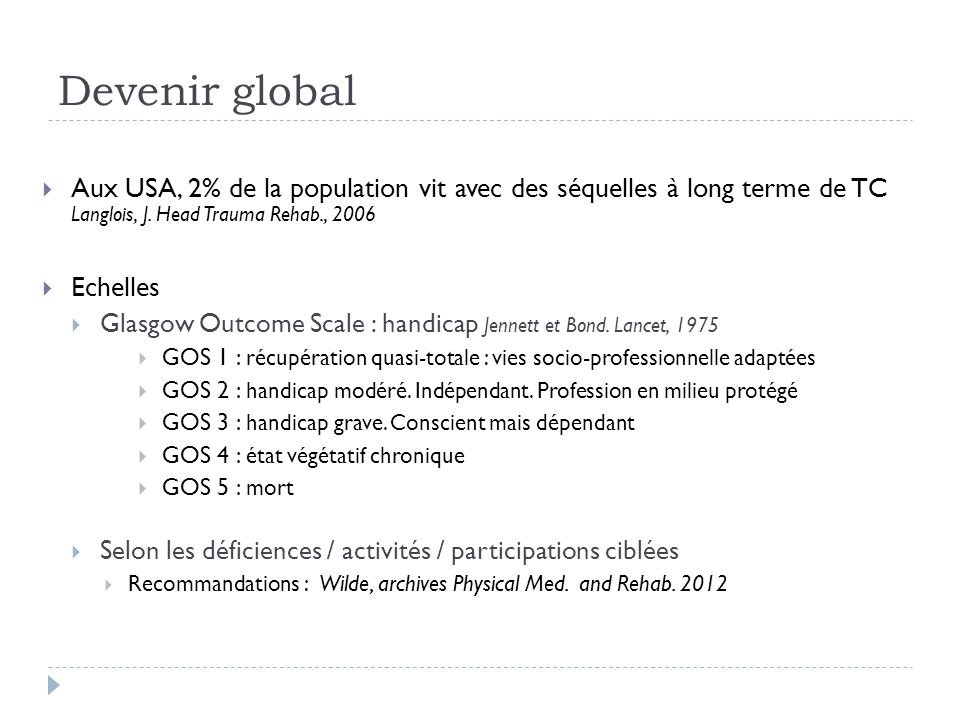 Devenir global Aux USA, 2% de la population vit avec des séquelles à long terme de TC Langlois, J. Head Trauma Rehab., 2006.