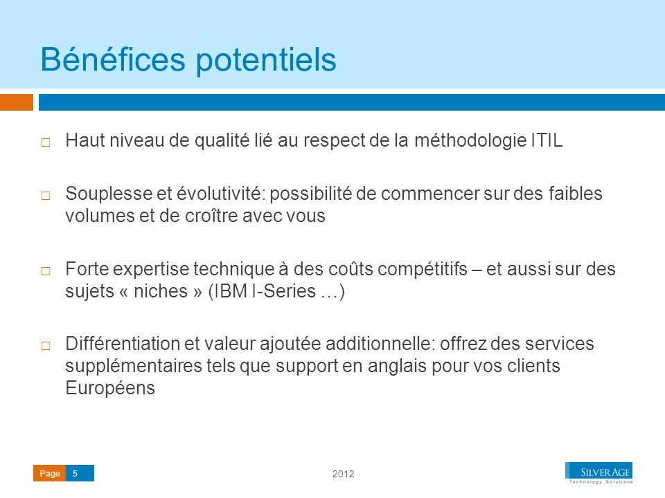 Bénéfices potentiels Haut niveau de qualité lié au respect de la méthodologie ITIL.