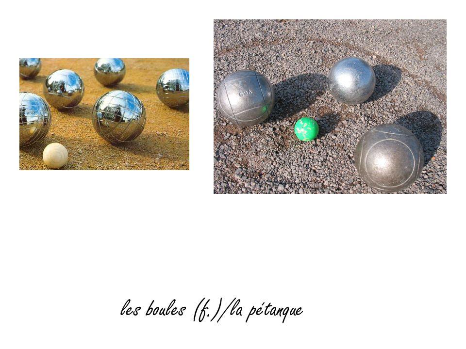 les boules (f.)/la pétanque