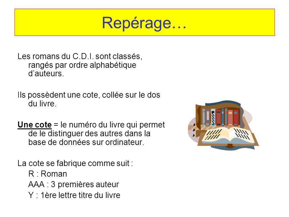 Repérage… Les romans du C.D.I. sont classés, rangés par ordre alphabétique d'auteurs. Ils possèdent une cote, collée sur le dos du livre.