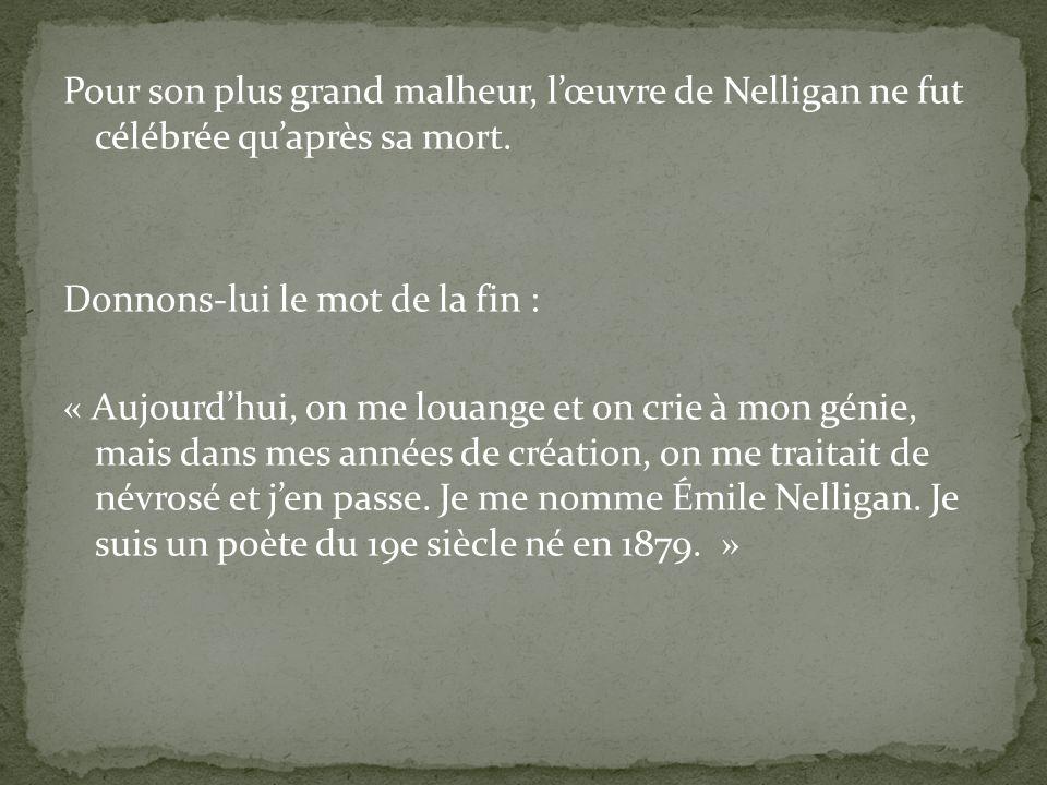 Pour son plus grand malheur, l'œuvre de Nelligan ne fut célébrée qu'après sa mort.