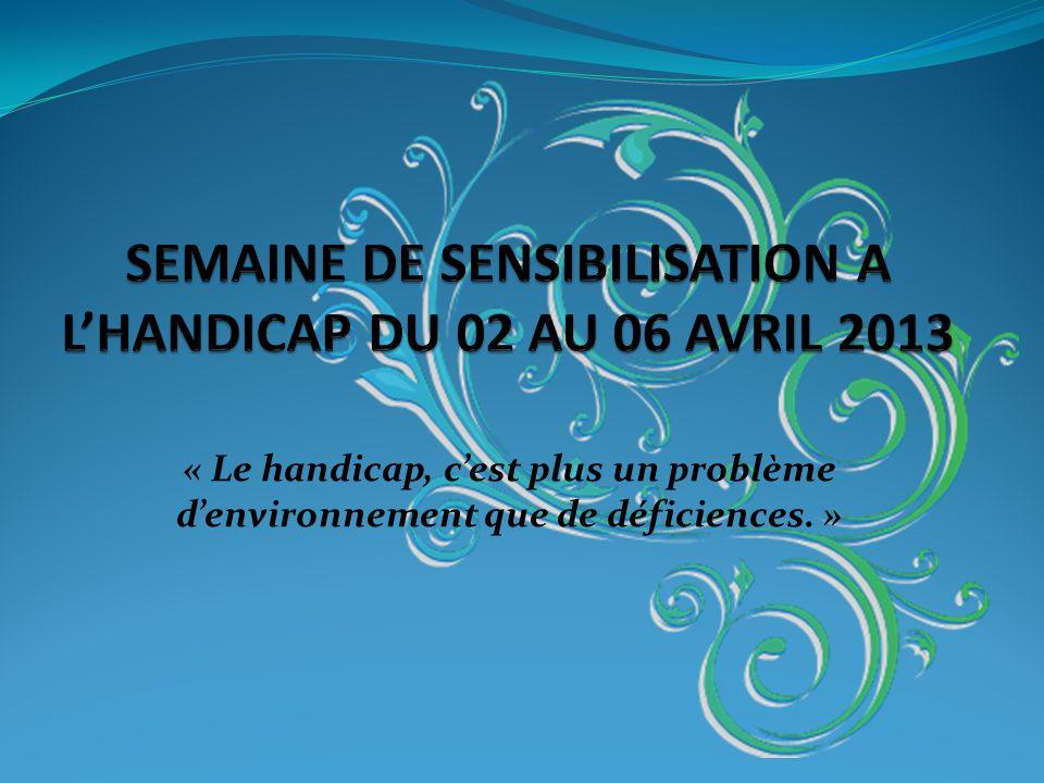 SEMAINE DE SENSIBILISATION A L'HANDICAP DU 02 AU 06 AVRIL 2013