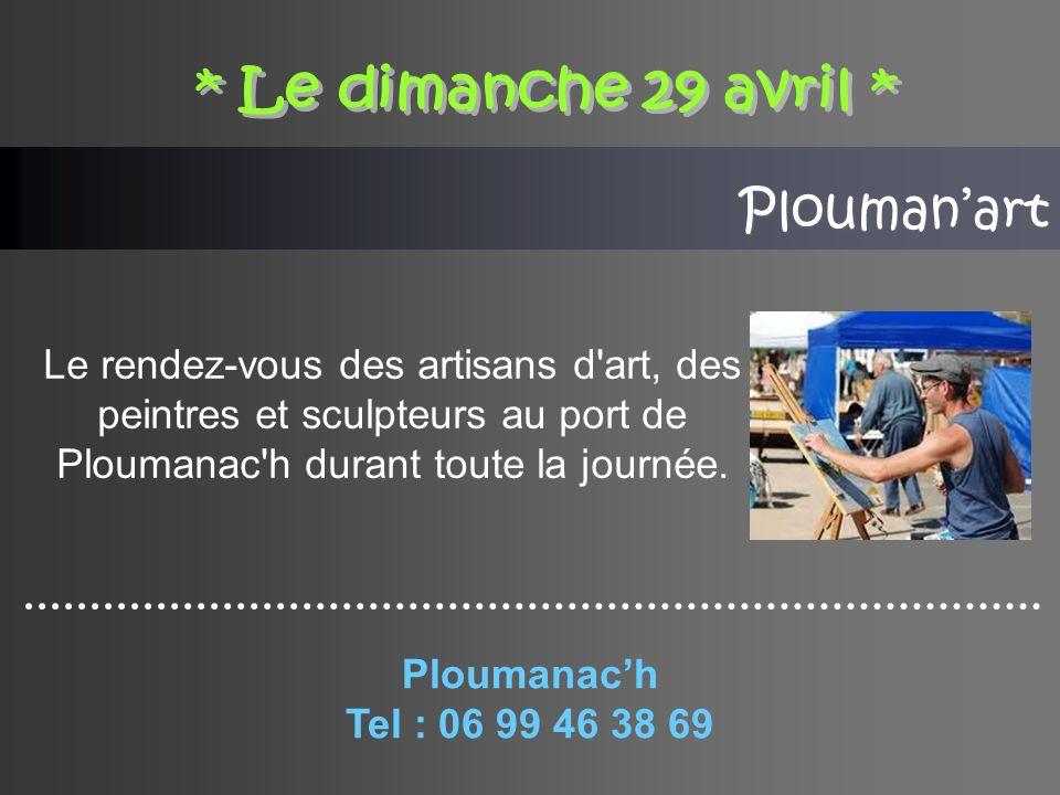 * Le dimanche 29 avril * Plouman'art. Le rendez-vous des artisans d art, des peintres et sculpteurs au port de Ploumanac h durant toute la journée.
