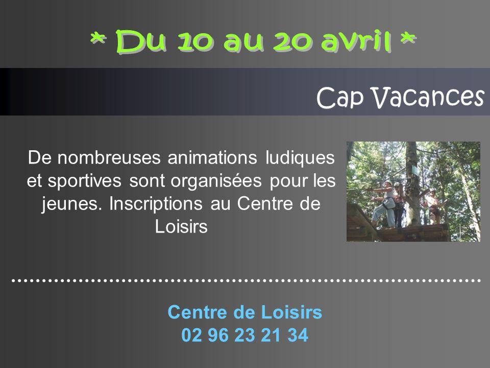 * Du 10 au 20 avril * Cap Vacances.