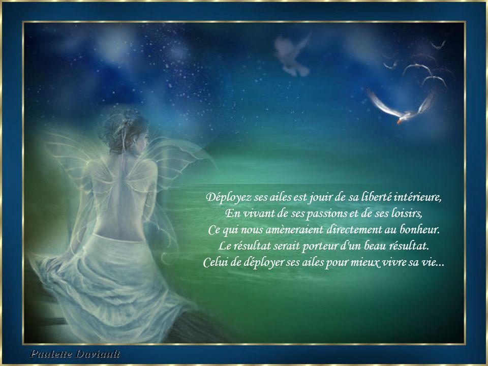 Déployez ses ailes est jouir de sa liberté intérieure,