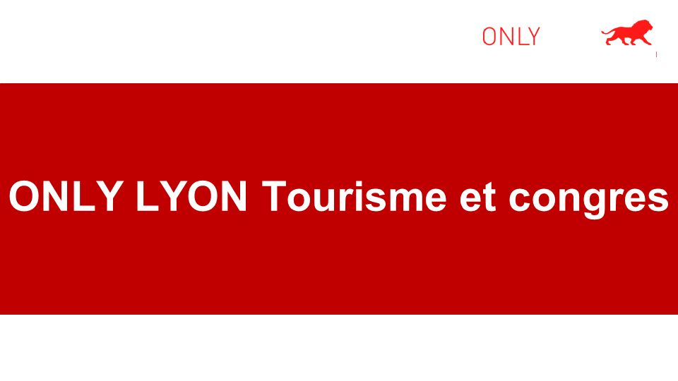 ONLY LYON Tourisme et congres