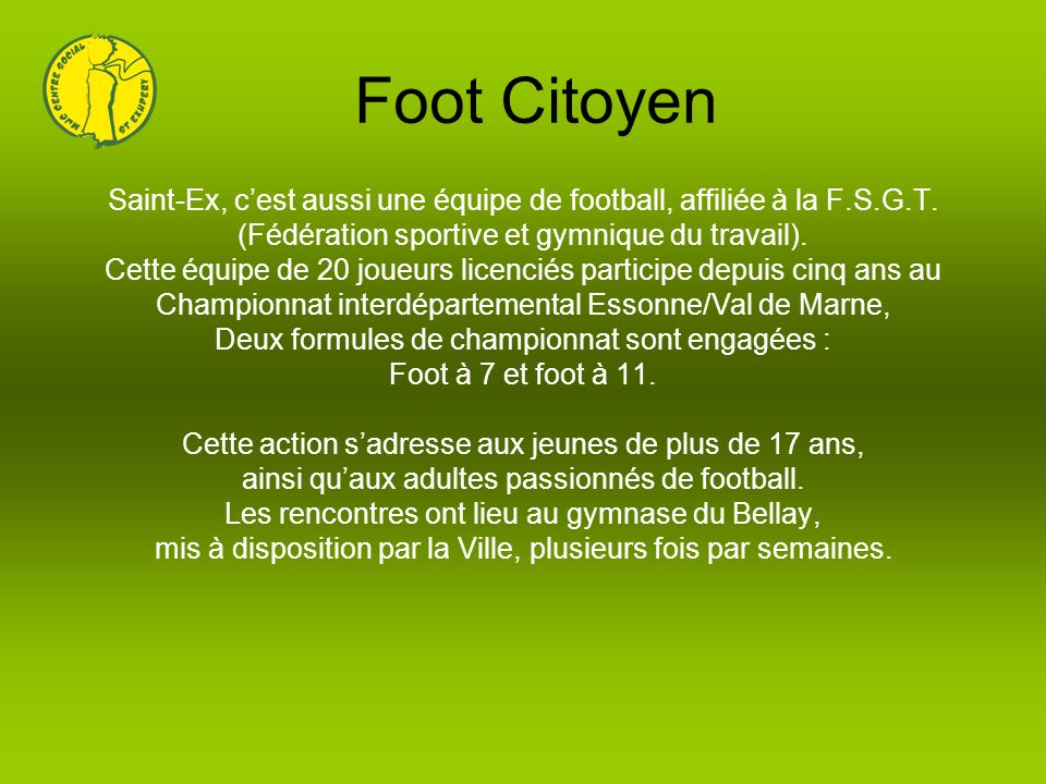 Foot Citoyen Saint-Ex, c'est aussi une équipe de football, affiliée à la F.S.G.T. (Fédération sportive et gymnique du travail).