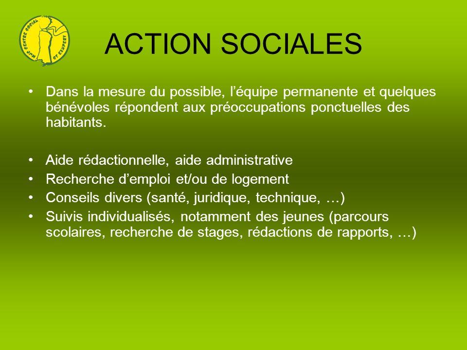 ACTION SOCIALES Dans la mesure du possible, l'équipe permanente et quelques bénévoles répondent aux préoccupations ponctuelles des habitants.