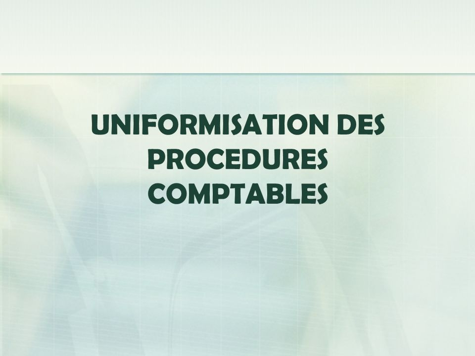 UNIFORMISATION DES PROCEDURES COMPTABLES