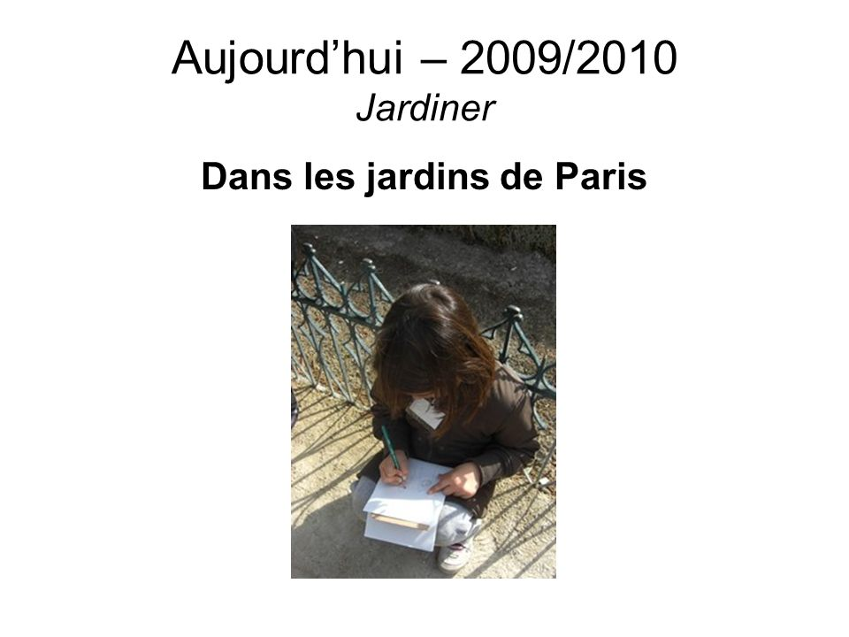 Aujourd'hui – 2009/2010 Jardiner