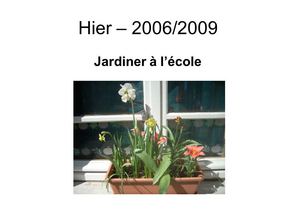 Hier – 2006/2009 Jardiner à l'école