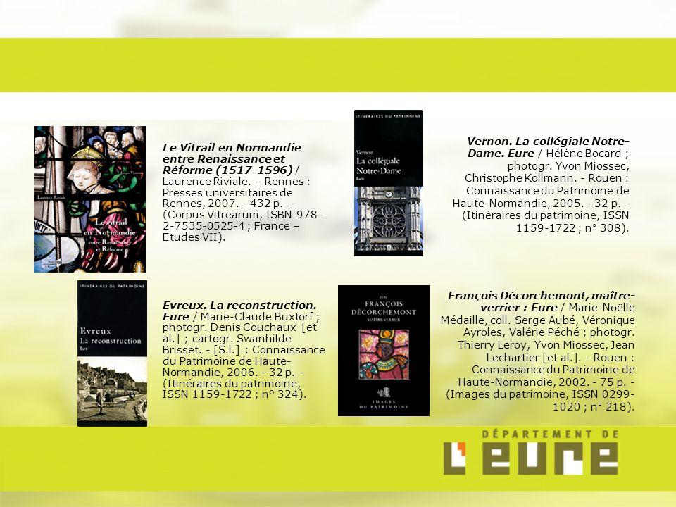 Le Vitrail en Normandie entre Renaissance et Réforme (1517-1596) / Laurence Riviale. – Rennes : Presses universitaires de Rennes, 2007. - 432 p. – (Corpus Vitrearum, ISBN 978-2-7535-0525-4 ; France – Etudes VII).