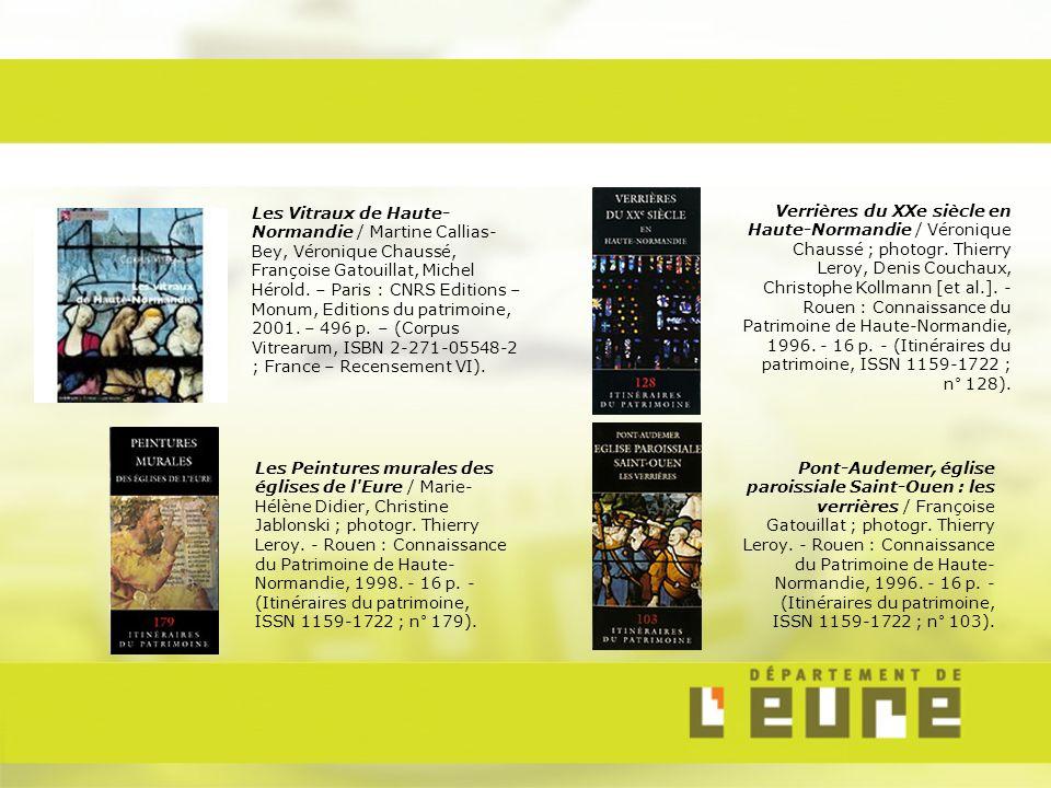 Les Vitraux de Haute-Normandie / Martine Callias-Bey, Véronique Chaussé, Françoise Gatouillat, Michel Hérold. – Paris : CNRS Editions – Monum, Editions du patrimoine, 2001. – 496 p. – (Corpus Vitrearum, ISBN 2-271-05548-2 ; France – Recensement VI).