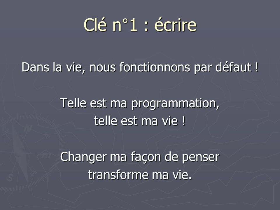 Clé n°1 : écrire Dans la vie, nous fonctionnons par défaut !