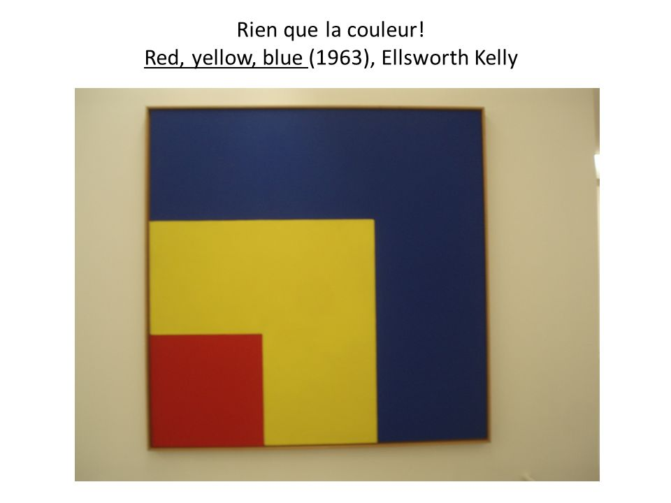Rien que la couleur! Red, yellow, blue (1963), Ellsworth Kelly