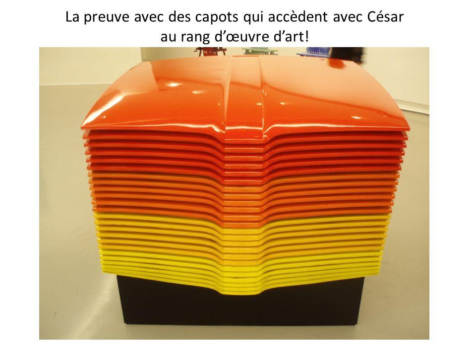 La preuve avec des capots qui accèdent avec César au rang d'œuvre d'art!