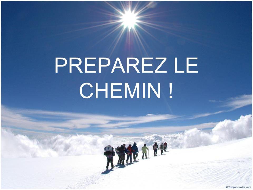 PREPAREZ LE CHEMIN !