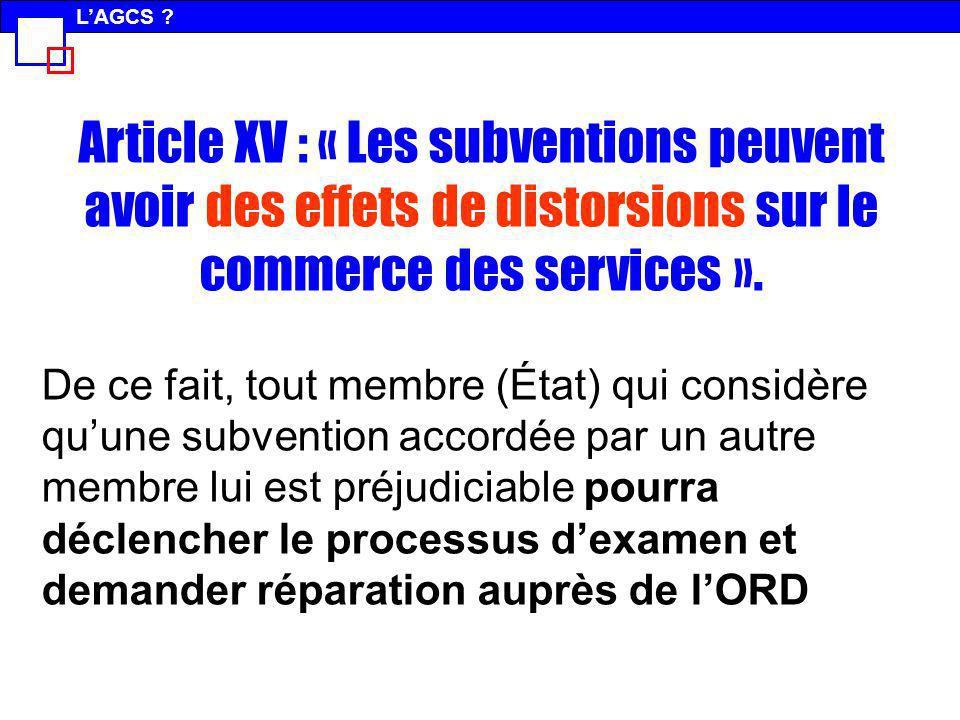 L'AGCS Article XV : « Les subventions peuvent avoir des effets de distorsions sur le commerce des services ».