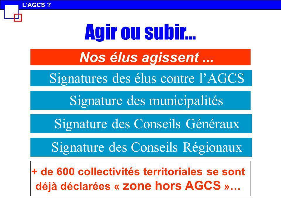 Agir ou subir… Nos élus agissent ... Signatures des élus contre l'AGCS