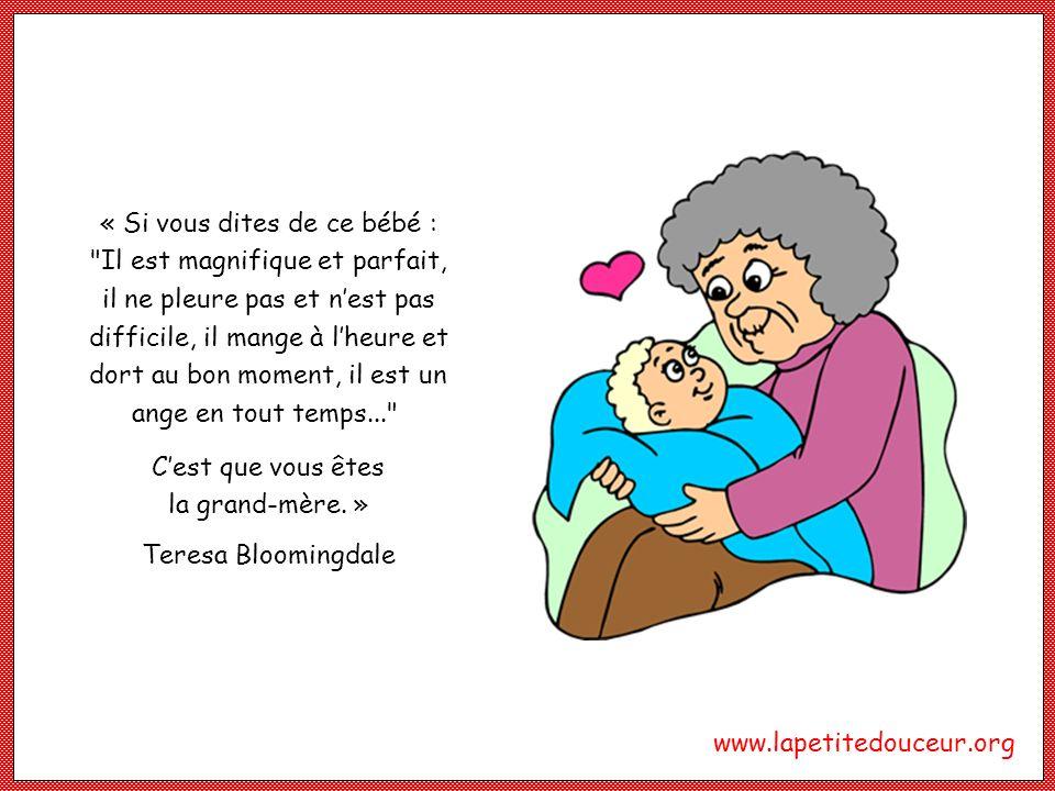 C'est que vous êtes la grand-mère. »