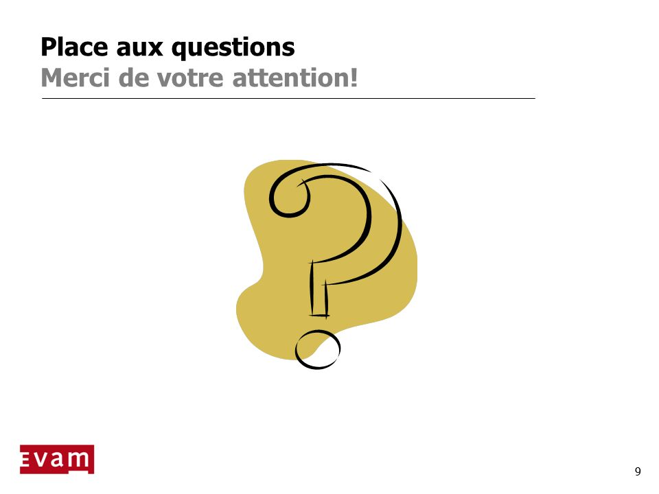 Place aux questions Merci de votre attention!