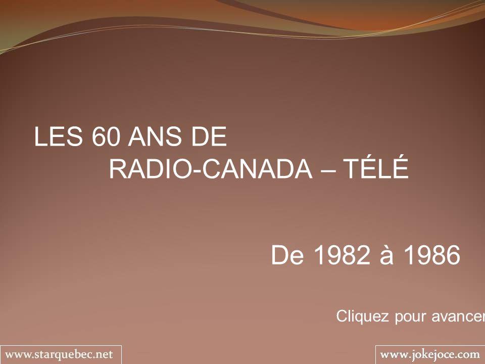LES 60 ANS DE RADIO-CANADA – TÉLÉ De 1982 à 1986 Cliquez pour avancer