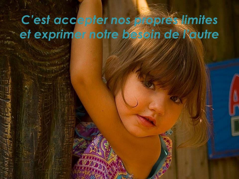 C'est accepter nos propres limites et exprimer notre besoin de l'autre