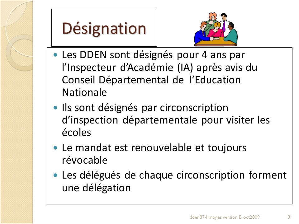 Désignation Les DDEN sont désignés pour 4 ans par l'Inspecteur d'Académie (IA) après avis du Conseil Départemental de l'Education Nationale.