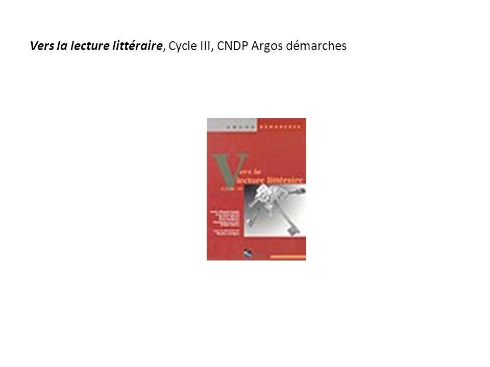 Vers la lecture littéraire, Cycle III, CNDP Argos démarches