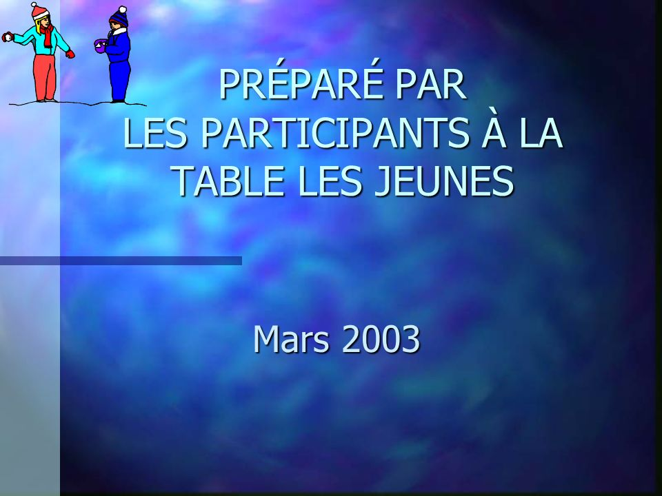 PRÉPARÉ PAR LES PARTICIPANTS À LA TABLE LES JEUNES