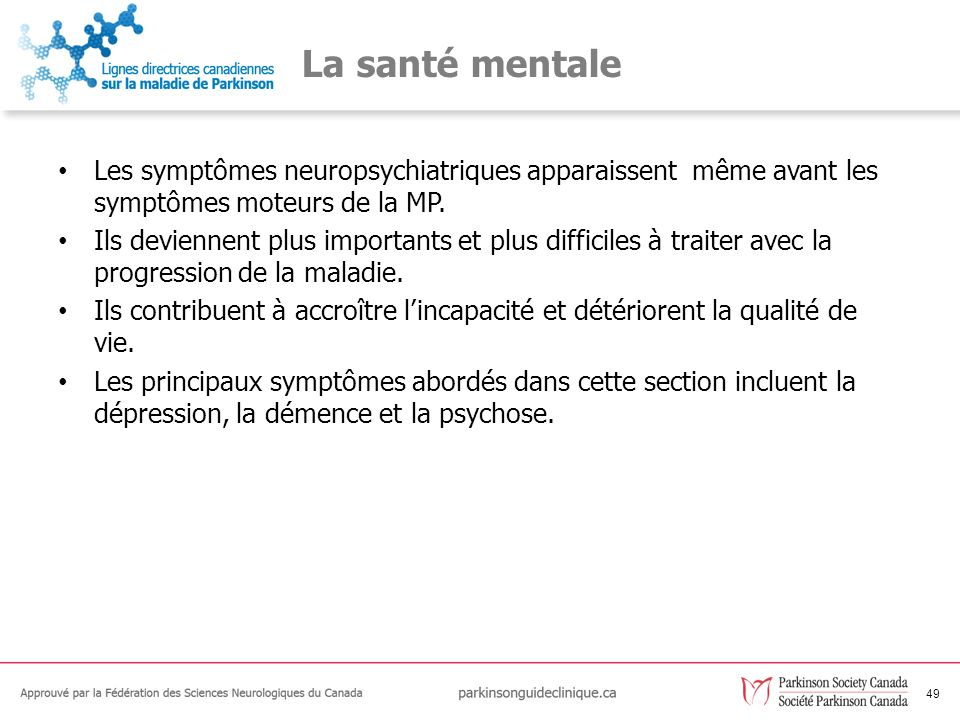 La santé mentale Les symptômes neuropsychiatriques apparaissent même avant les symptômes moteurs de la MP.