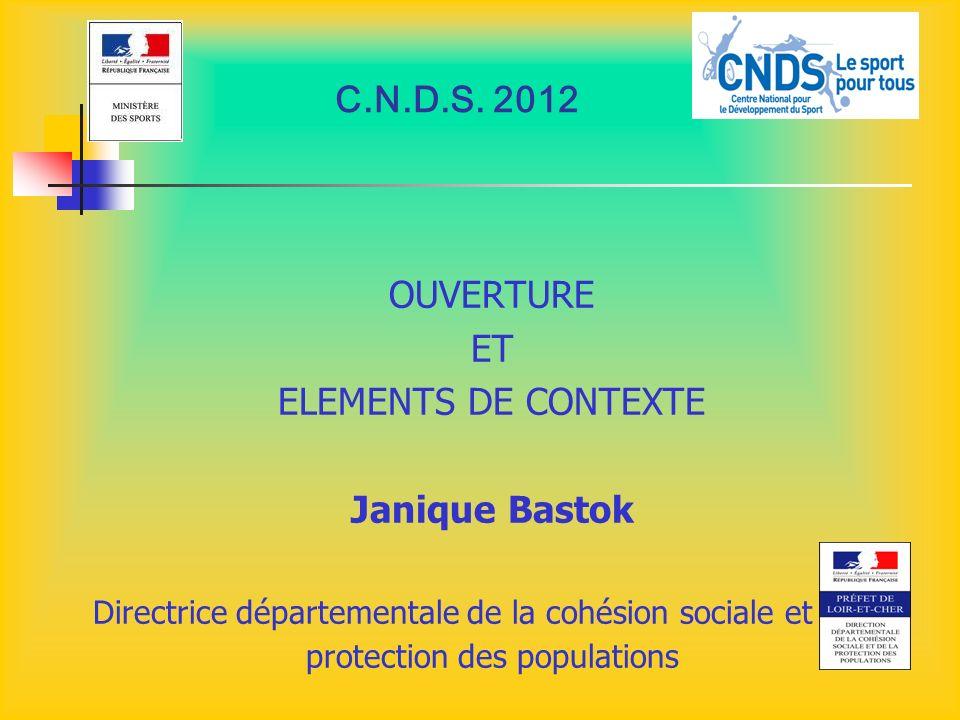 C.N.D.S. 2012 OUVERTURE ET ELEMENTS DE CONTEXTE Janique Bastok