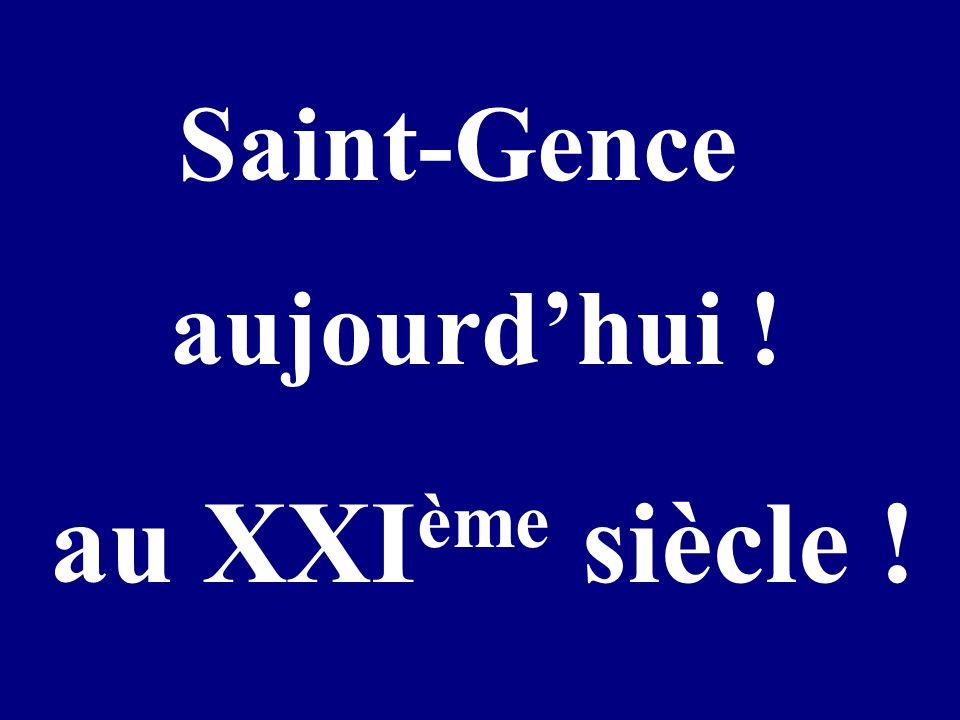 Saint-Gence aujourd'hui ! au XXIème siècle !