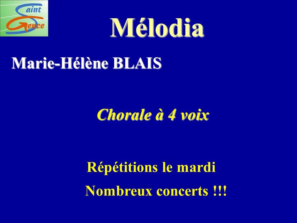 Mélodia Marie-Hélène BLAIS Chorale à 4 voix Répétitions le mardi