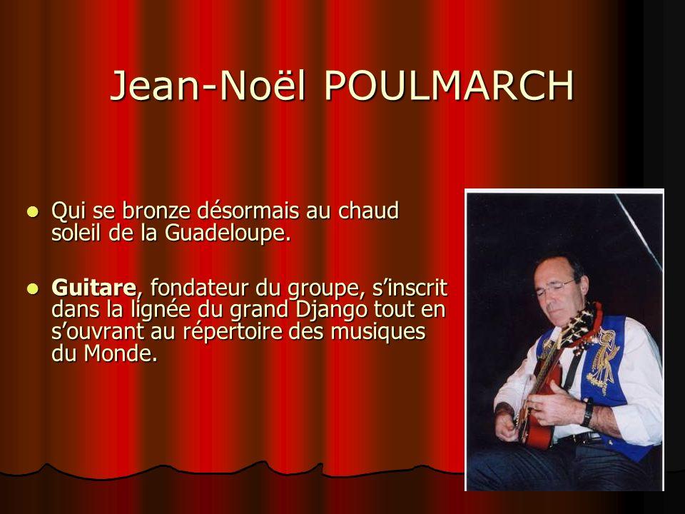 Jean-Noël POULMARCH Qui se bronze désormais au chaud soleil de la Guadeloupe.