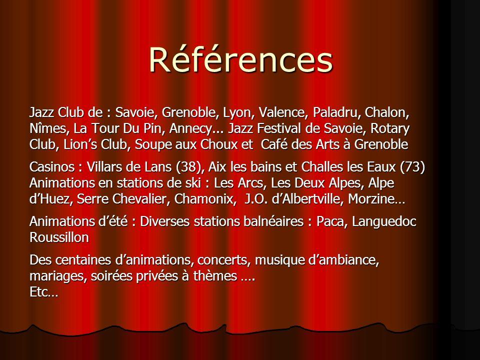 Références Jazz Club de : Savoie, Grenoble, Lyon, Valence, Paladru, Chalon, Nîmes, La Tour Du Pin, Annecy... Jazz Festival de Savoie, Rotary.